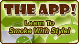 The official SmokingWithStyle.com mobile companion. If you like the website, you will LOVE the app!